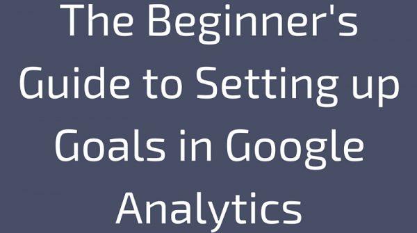 Google Analytics - Cách thiết lập mục tiêu